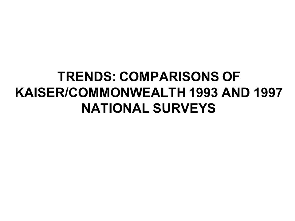 TRENDS: COMPARISONS OF KAISER/COMMONWEALTH 1993 AND 1997 NATIONAL SURVEYS
