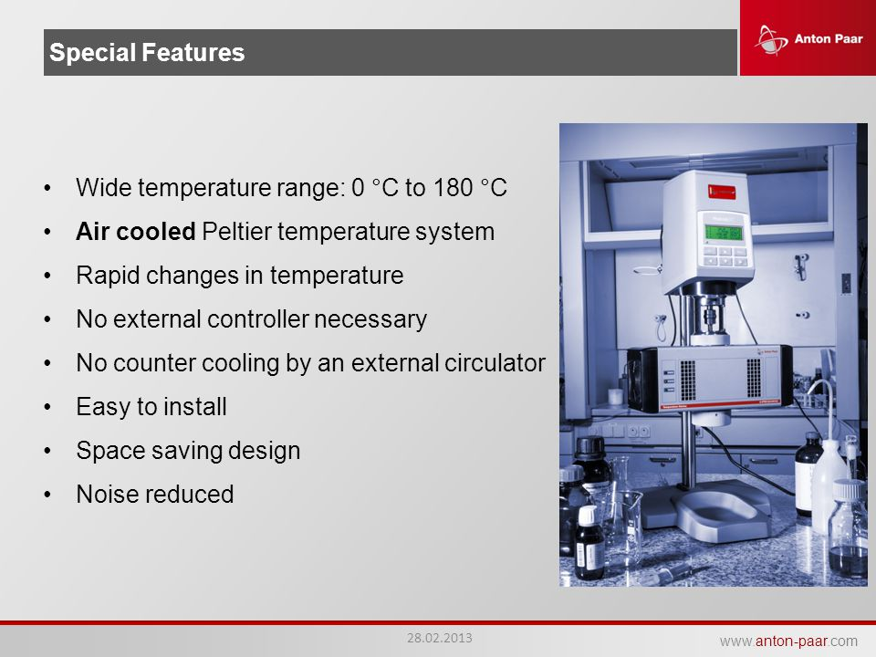www.anton-paar.com Special Features Wide temperature range: 0 °C to 180 °C Air cooled Peltier temperature system Rapid changes in temperature No exter