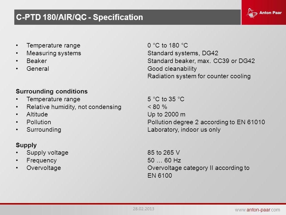 www.anton-paar.com C-PTD 180/AIR/QC - Specification Temperature range0 °C to 180 °C Measuring systemsStandard systems, DG42 BeakerStandard beaker, max