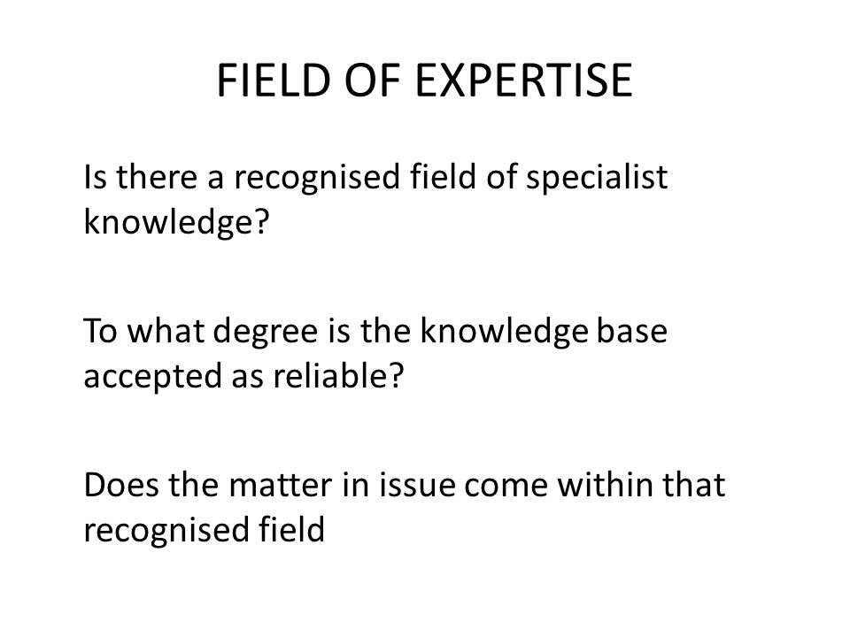 FIELD OF EXPERTISE Is there a recognised field of specialist knowledge.