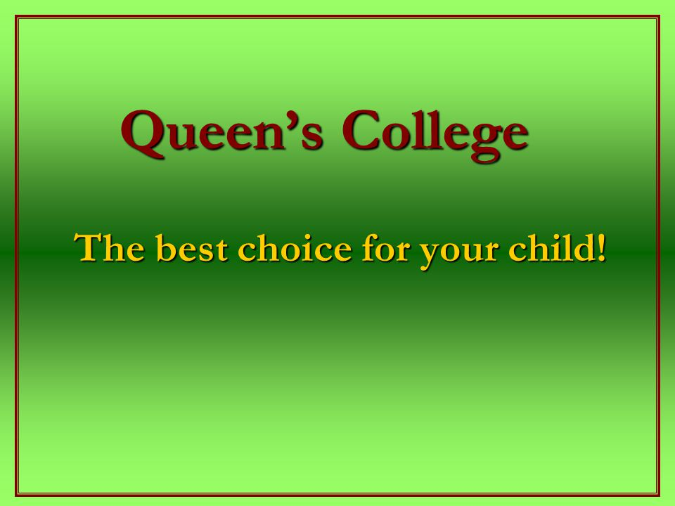 Queen's College The best choice for your child!