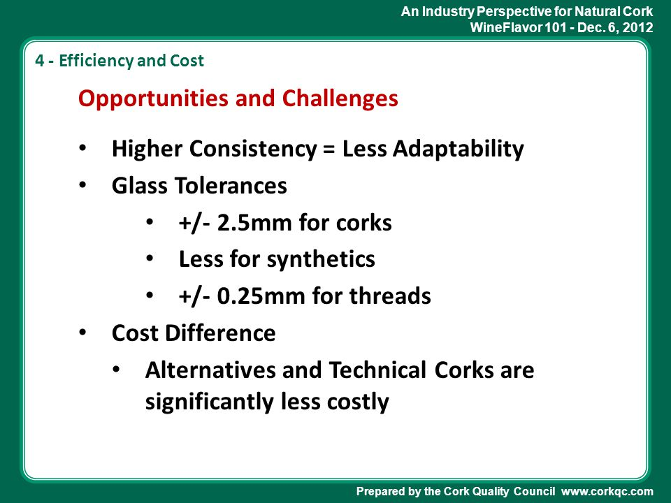 An Industry Perspective for Natural Cork WineFlavor 101 - Dec. 6, 2012 Prepared by the Cork Quality Council www.corkqc.com 4 - Efficiency and Cost Opp