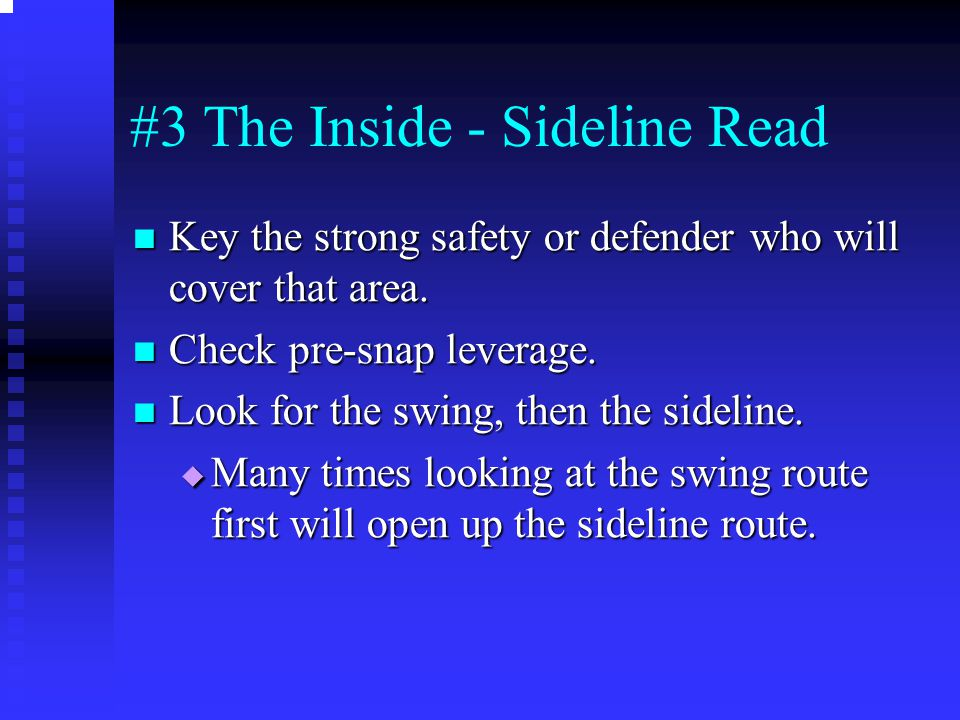 #3 The Inside - Sideline Read Key the strong safety or defender who will cover that area. Key the strong safety or defender who will cover that area.