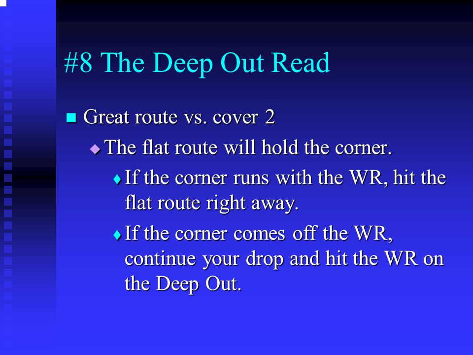 #8 The Deep Out Read Great route vs. cover 2 Great route vs. cover 2  The flat route will hold the corner.  If the corner runs with the WR, hit the