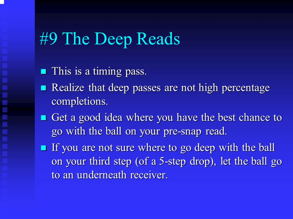 #9 The Deep Reads This is a timing pass. This is a timing pass. Realize that deep passes are not high percentage completions. Realize that deep passes