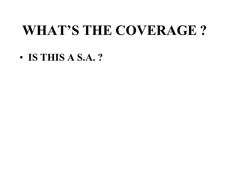 WHAT'S THE COVERAGE ? IS THIS A S.A. ?