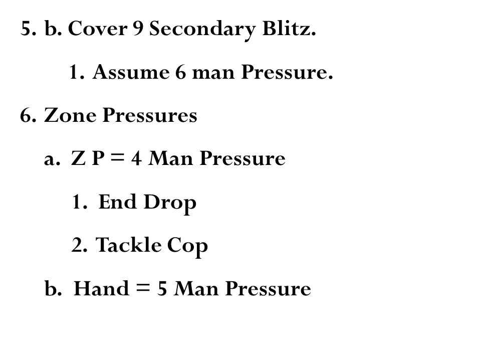 5.b. Cover 9 Secondary Blitz. 1.Assume 6 man Pressure.