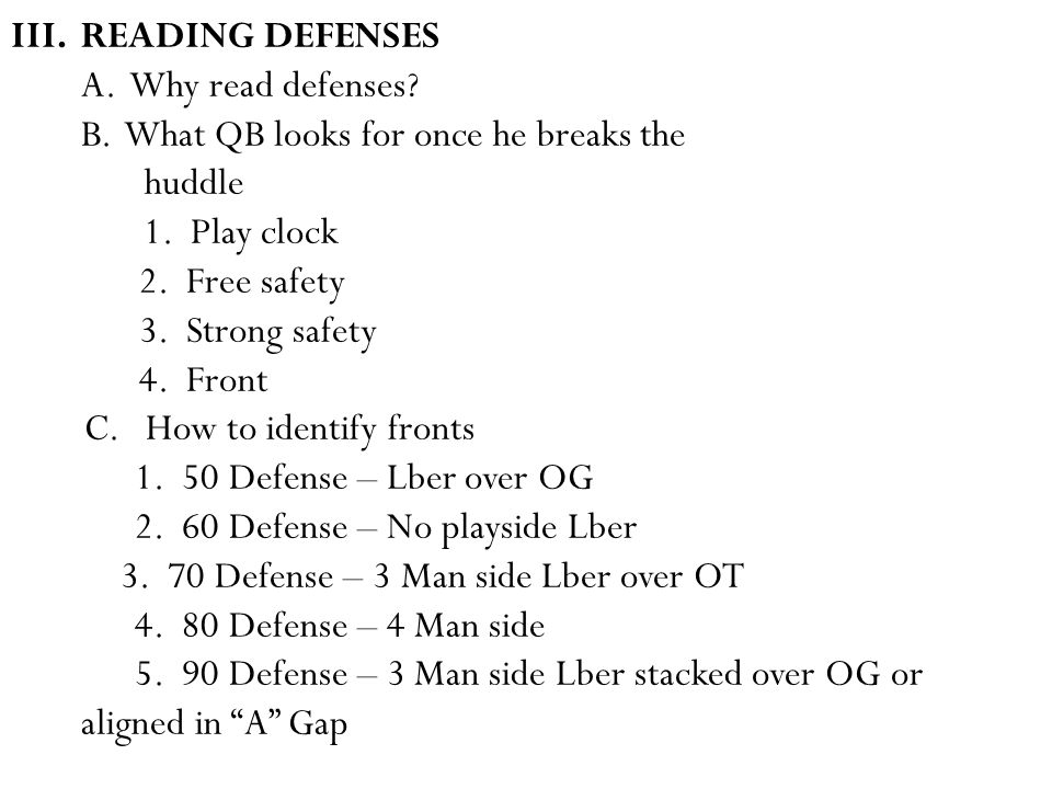 III.READING DEFENSES A. Why read defenses. B. What QB looks for once he breaks the huddle 1.