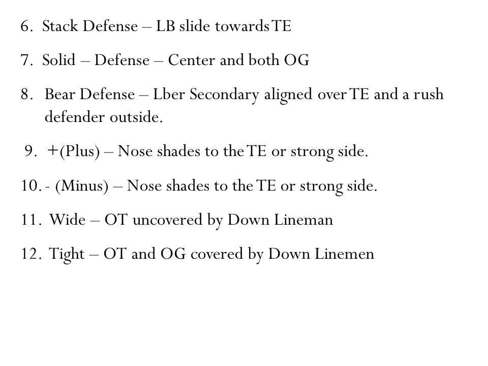 6. Stack Defense – LB slide towards TE 7.