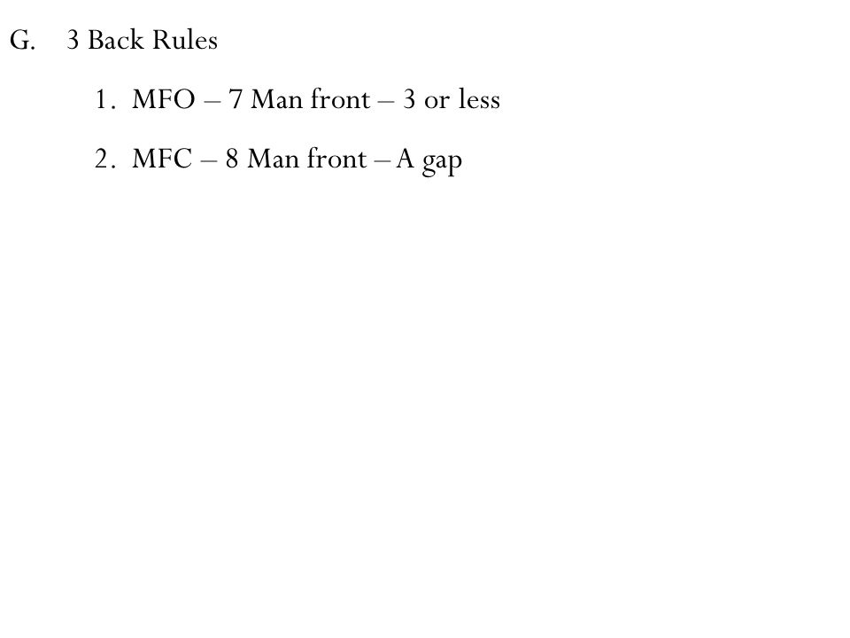G.3 Back Rules 1. MFO – 7 Man front – 3 or less 2. MFC – 8 Man front – A gap