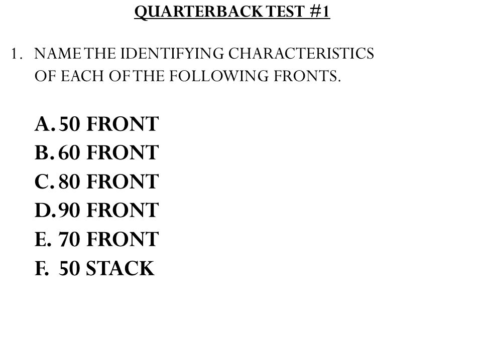 QUARTERBACK TEST #1 1.NAME THE IDENTIFYING CHARACTERISTICS OF EACH OF THE FOLLOWING FRONTS.