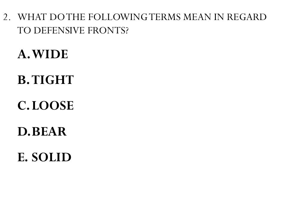 2.WHAT DO THE FOLLOWING TERMS MEAN IN REGARD TO DEFENSIVE FRONTS.