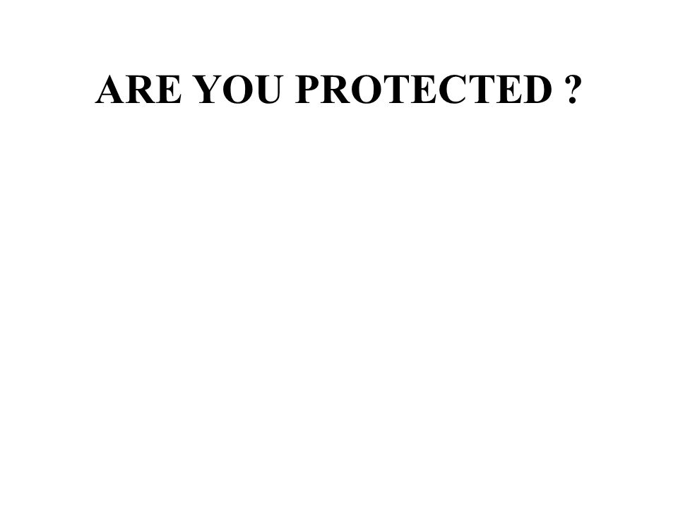 ARE YOU PROTECTED ?