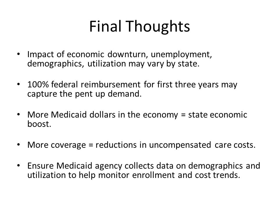 Final Thoughts Impact of economic downturn, unemployment, demographics, utilization may vary by state.