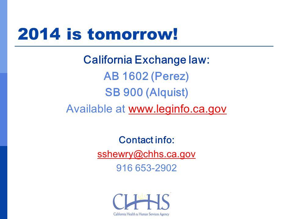 2014 is tomorrow! California Exchange law: AB 1602 (Perez) SB 900 (Alquist) Available at www.leginfo.ca.govwww.leginfo.ca.gov Contact info: sshewry@ch