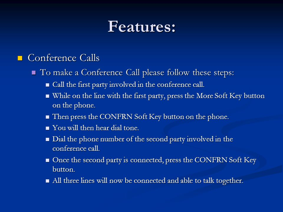Features: Conference Calls Conference Calls To make a Conference Call please follow these steps: To make a Conference Call please follow these steps: Call the first party involved in the conference call.