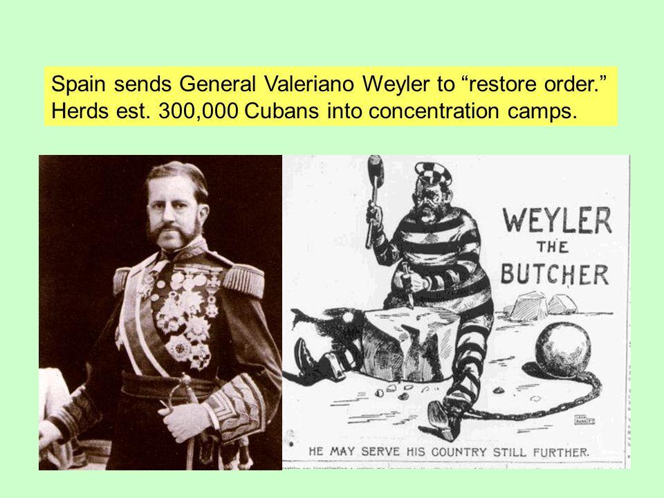 "Spain sends General Valeriano Weyler to ""restore order."" Herds est. 300,000 Cubans into concentration camps."