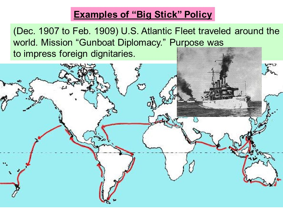 """(Dec. 1907 to Feb. 1909) U.S. Atlantic Fleet traveled around the world. Mission """"Gunboat Diplomacy."""" Purpose was to impress foreign dignitaries. Examp"""