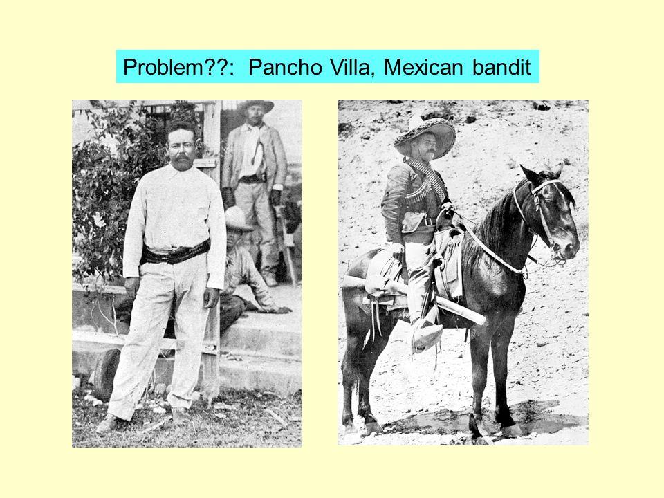 Problem??: Pancho Villa, Mexican bandit