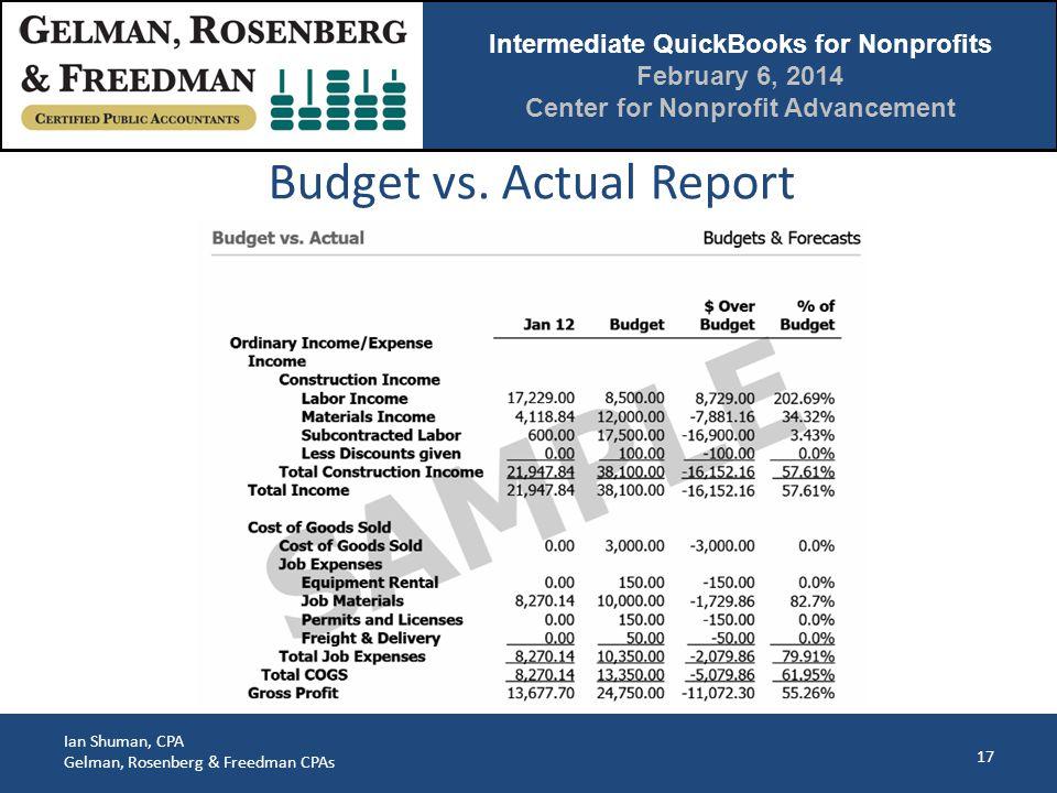 Intermediate QuickBooks for Nonprofits February 6, 2014 Center for Nonprofit Advancement Ian Shuman, CPA Gelman, Rosenberg & Freedman CPAs 17 Budget vs.