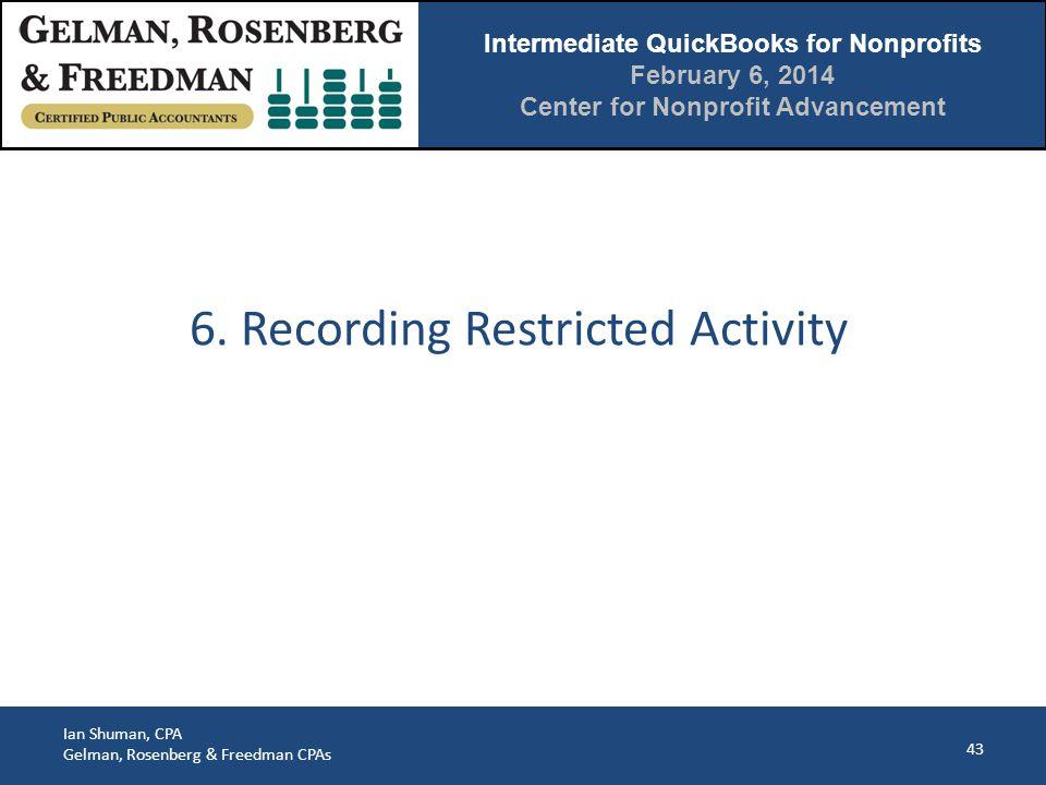 Intermediate QuickBooks for Nonprofits February 6, 2014 Center for Nonprofit Advancement Ian Shuman, CPA Gelman, Rosenberg & Freedman CPAs 43 6.