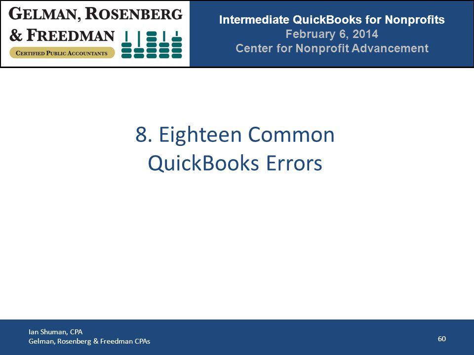 Intermediate QuickBooks for Nonprofits February 6, 2014 Center for Nonprofit Advancement Ian Shuman, CPA Gelman, Rosenberg & Freedman CPAs 60 8.