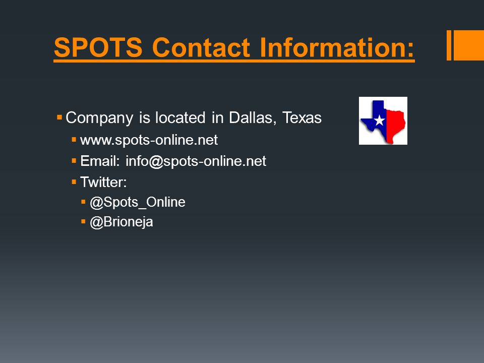 SPOTS Contact Information:  Company is located in Dallas, Texas  www.spots-online.net  Email: info@spots-online.net  Twitter:  @Spots_Online  @Brioneja