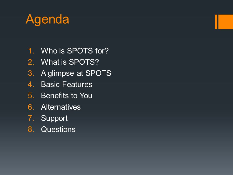 Agenda 1.Who is SPOTS for.2.What is SPOTS.