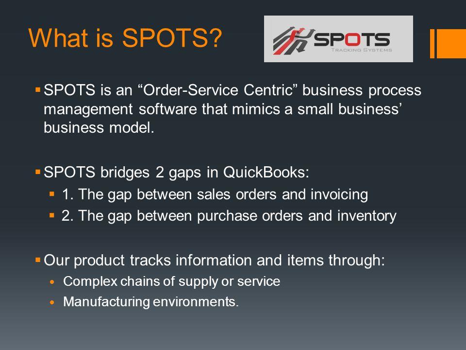 "What is SPOTS?  SPOTS is an ""Order-Service Centric"" business process management software that mimics a small business' business model.  SPOTS bridge"