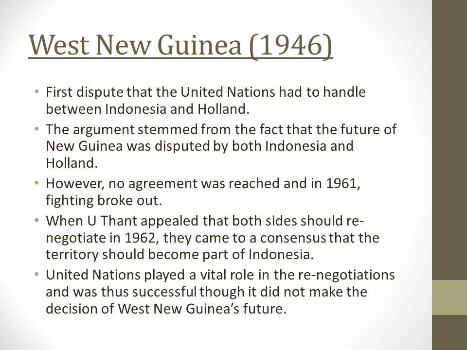 West New Guinea (1946) First dispute that the United Nations had to handle between Indonesia and Holland.