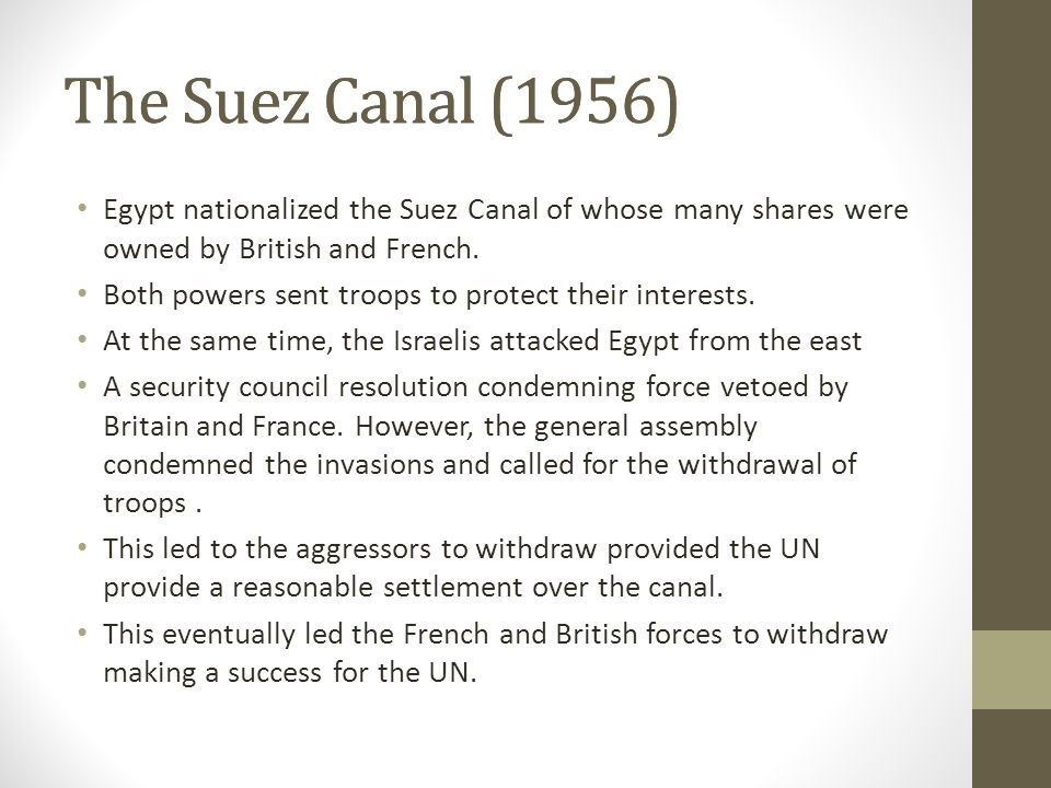 The Suez Canal (1956) Egypt nationalized the Suez Canal of whose many shares were owned by British and French.