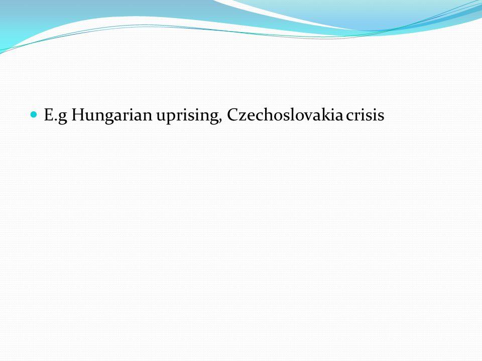 E.g Hungarian uprising, Czechoslovakia crisis