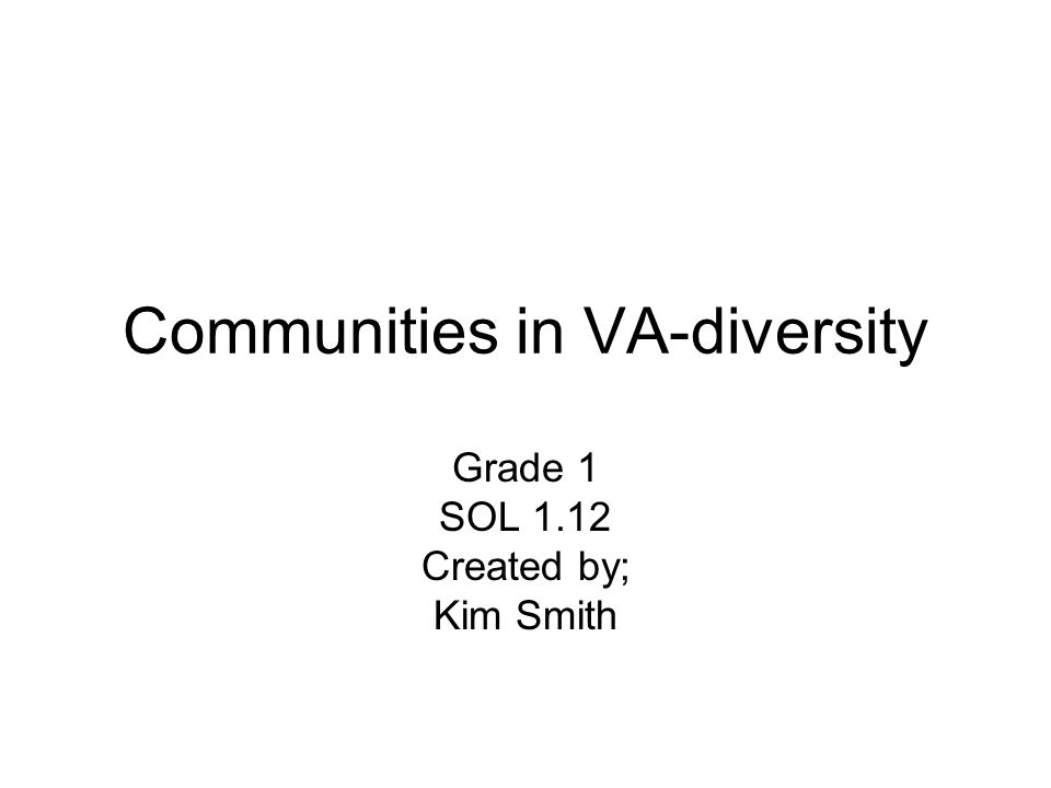 Communities in VA-diversity Grade 1 SOL 1.12 Created by; Kim Smith