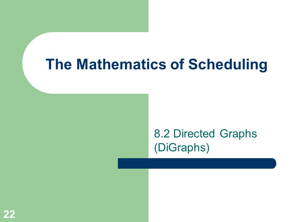 22 The Mathematics of Scheduling 8.2 Directed Graphs (DiGraphs)