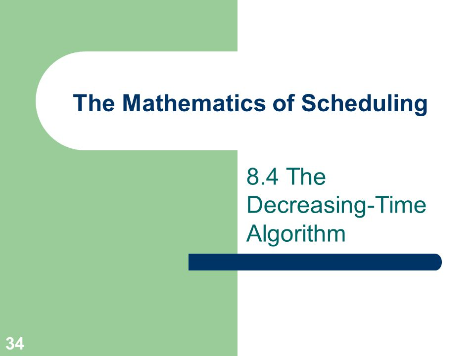 34 The Mathematics of Scheduling 8.4 The Decreasing-Time Algorithm