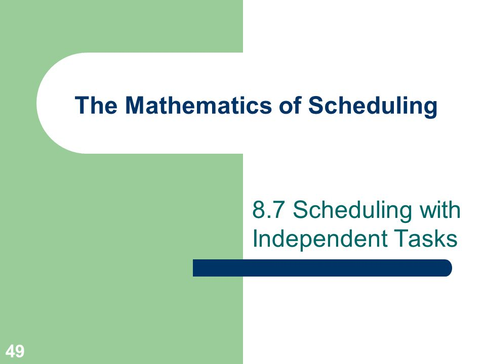 49 The Mathematics of Scheduling 8.7 Scheduling with Independent Tasks