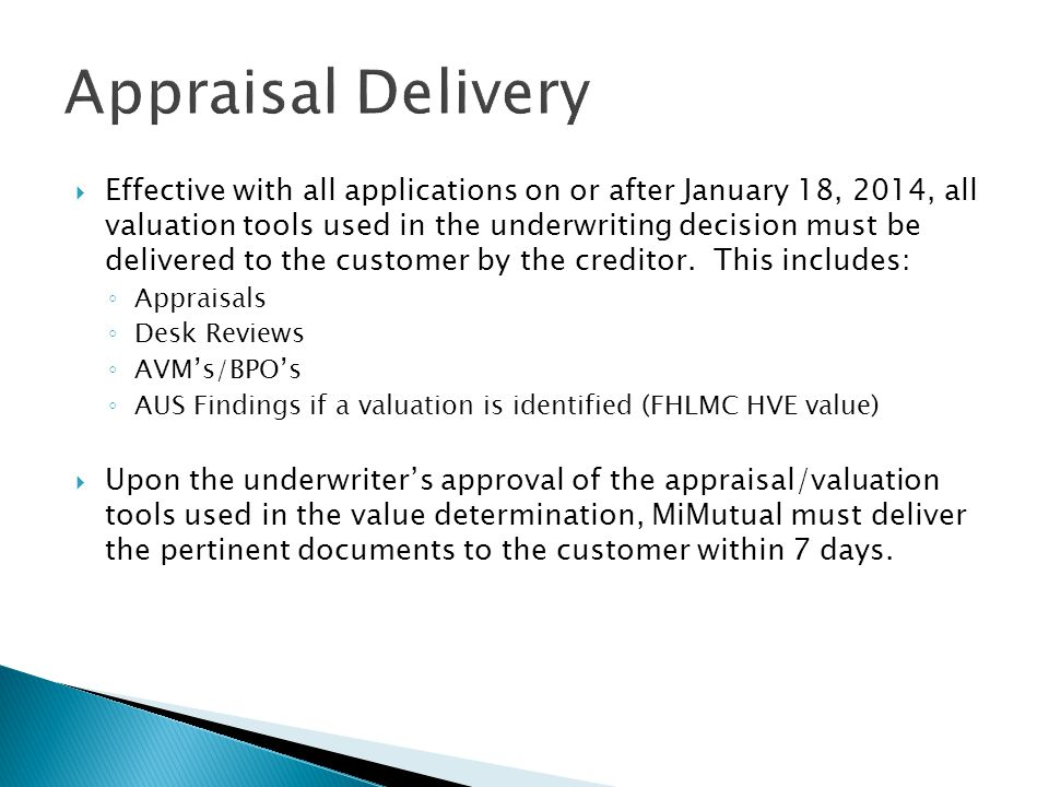  Effective with all applications on or after January 18, 2014, all valuation tools used in the underwriting decision must be delivered to the customer by the creditor.