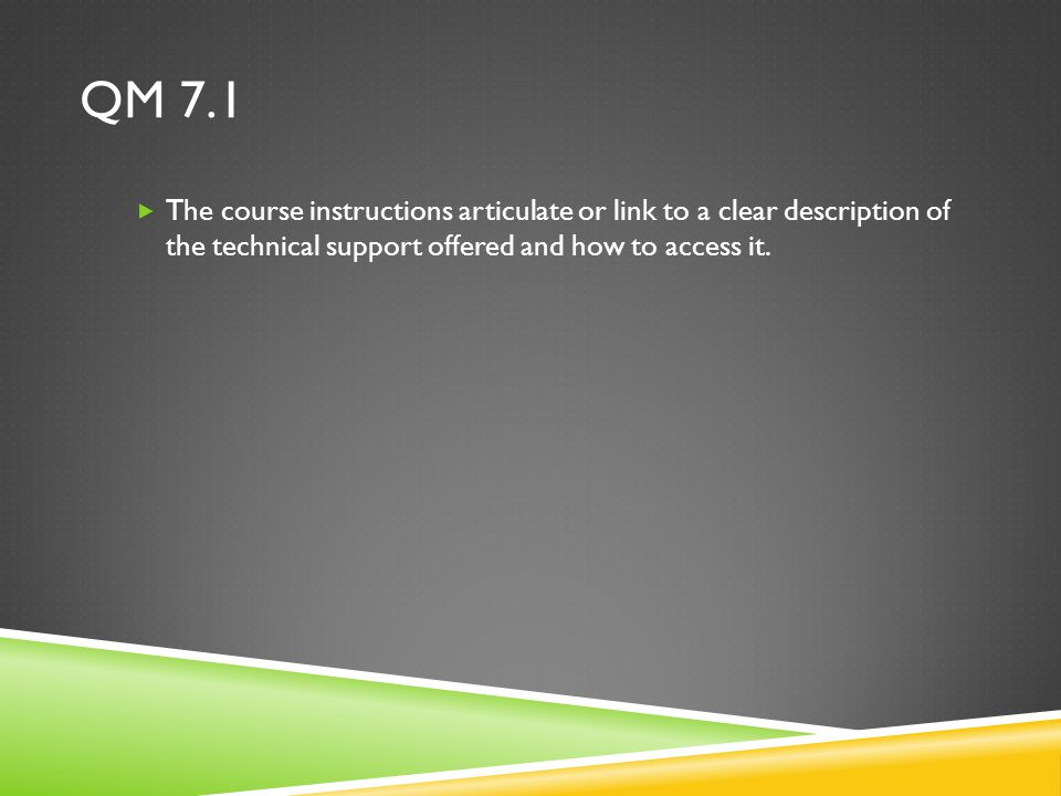 QM 7.1  The course instructions articulate or link to a clear description of the technical support offered and how to access it.