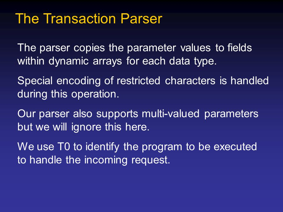 The Transaction Parser The parser copies the parameter values to fields within dynamic arrays for each data type.