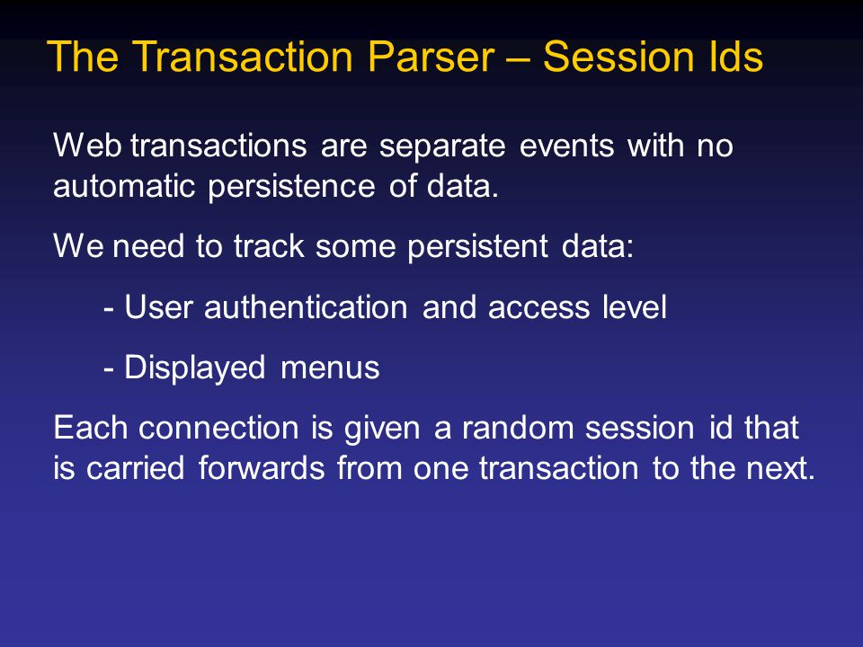 The Transaction Parser – Session Ids Web transactions are separate events with no automatic persistence of data.