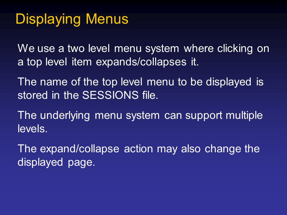 Displaying Menus We use a two level menu system where clicking on a top level item expands/collapses it.