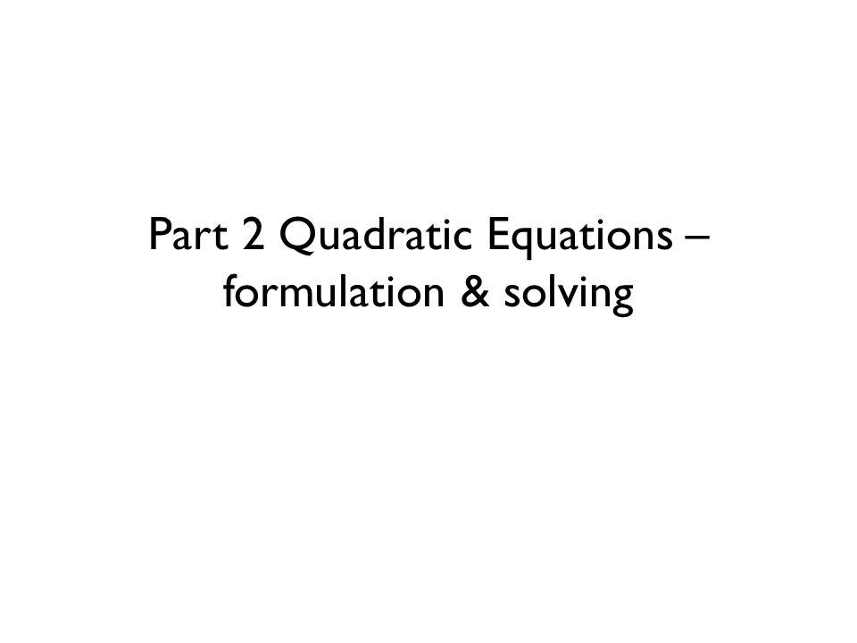 Part 2 Quadratic Equations – formulation & solving