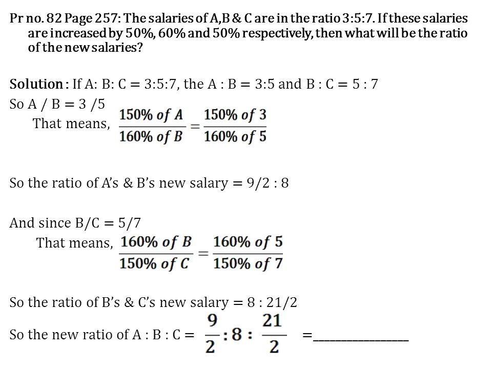 Pr no. 82 Page 257: The salaries of A,B & C are in the ratio 3:5:7. If these salaries are increased by 50%, 60% and 50% respectively, then what will b