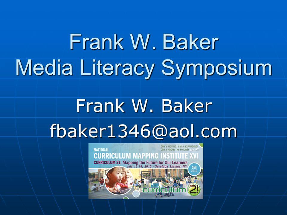 Frank W. Baker Media Literacy Symposium Frank W. Baker fbaker1346@aol.com