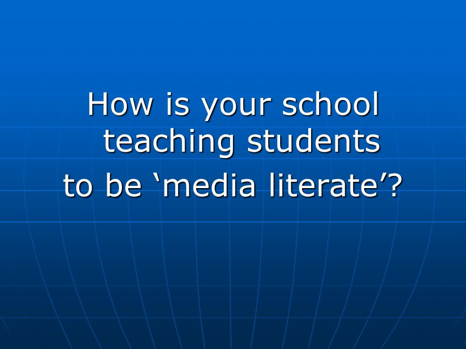 How is your school teaching students to be 'media literate'