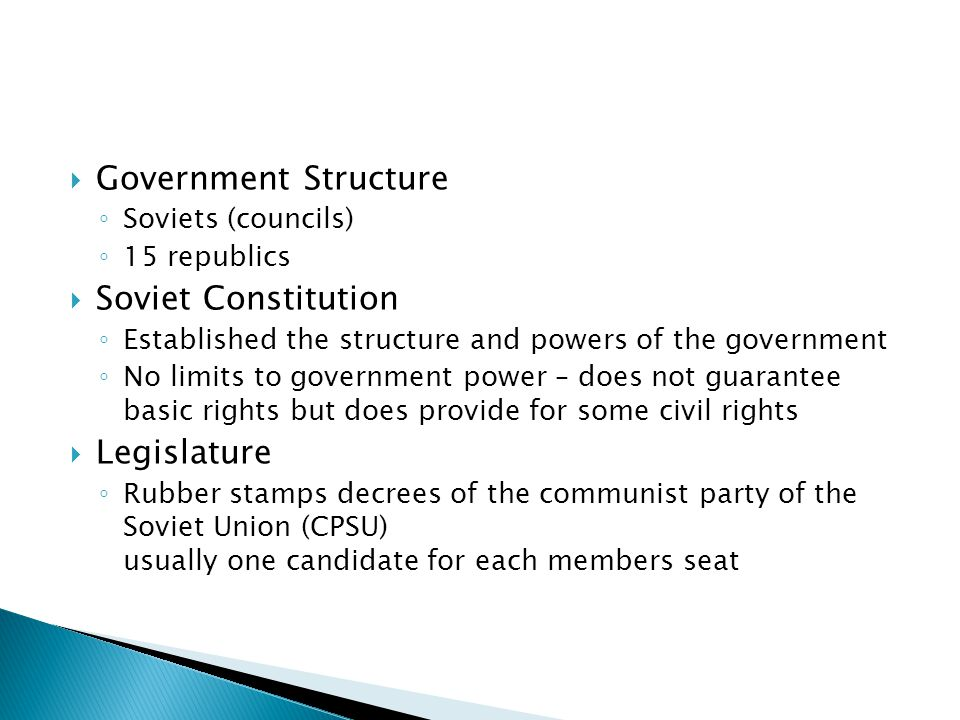  Government Structure ◦ Soviets (councils) ◦ 15 republics  Soviet Constitution ◦ Established the structure and powers of the government ◦ No limits