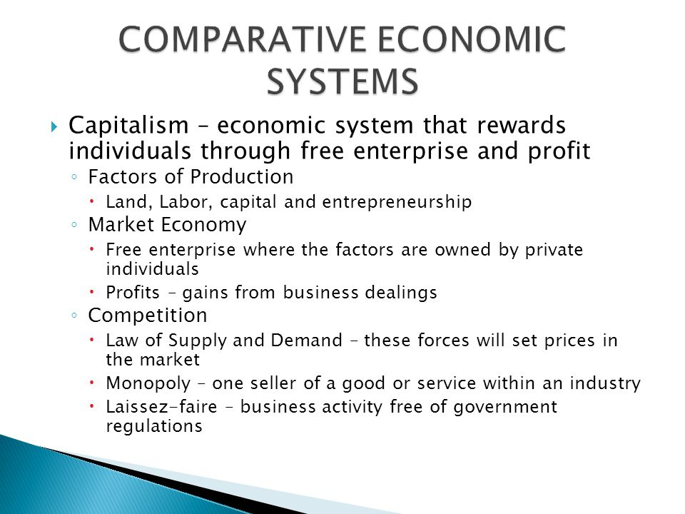  Capitalism – economic system that rewards individuals through free enterprise and profit ◦ Factors of Production  Land, Labor, capital and entrepre