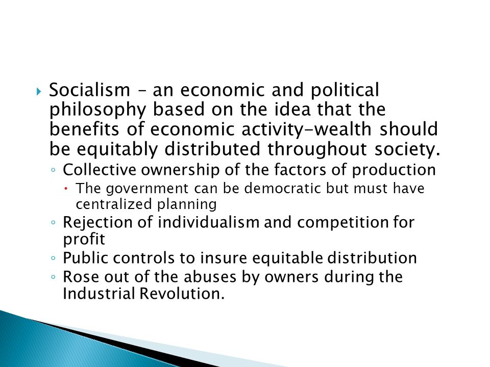  Socialism – an economic and political philosophy based on the idea that the benefits of economic activity-wealth should be equitably distributed thr