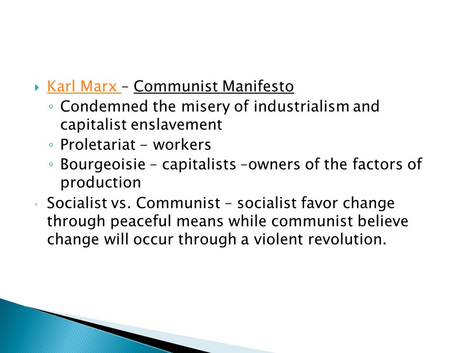  Karl Marx – Communist Manifesto Karl Marx ◦ Condemned the misery of industrialism and capitalist enslavement ◦ Proletariat - workers ◦ Bourgeoisie –