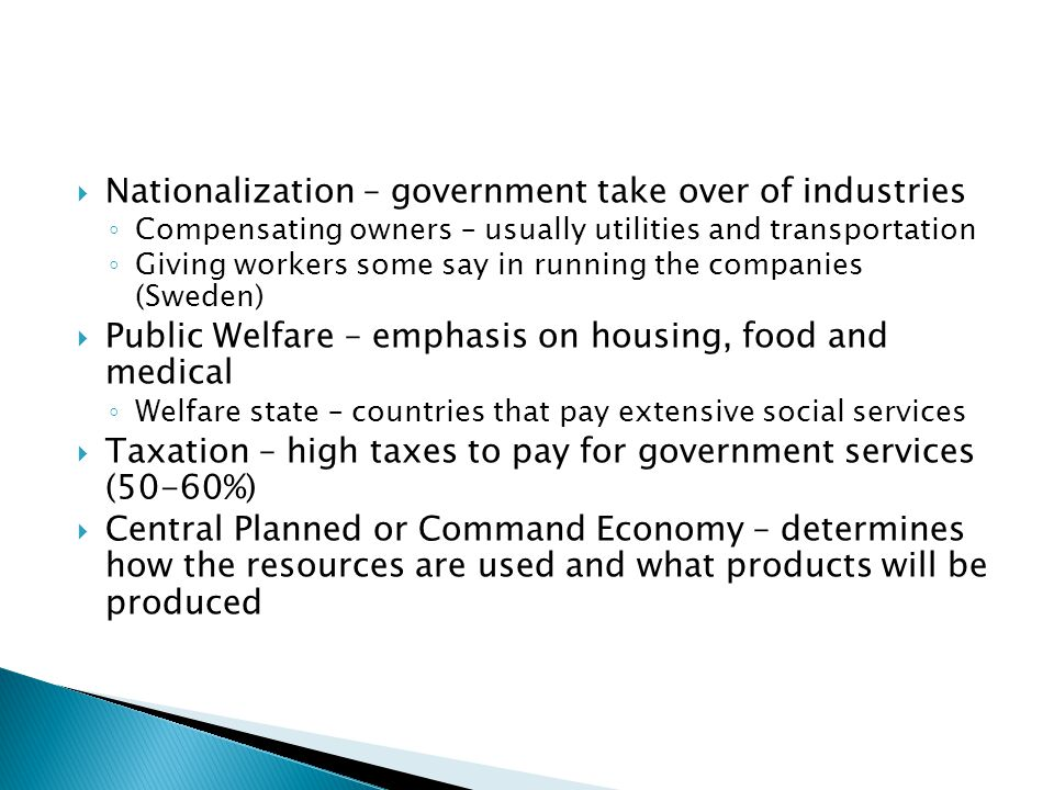  Nationalization – government take over of industries ◦ Compensating owners – usually utilities and transportation ◦ Giving workers some say in runni